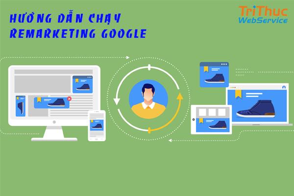 Hướng dẫn chạy google remarketing cho người mới