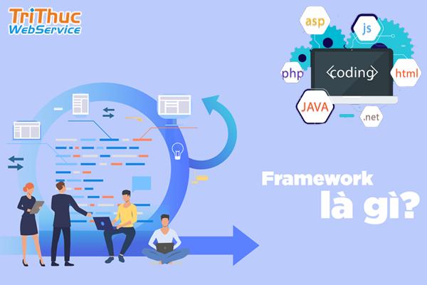 Framework là gì? Top Framework được sử dụng phổ biến nhất